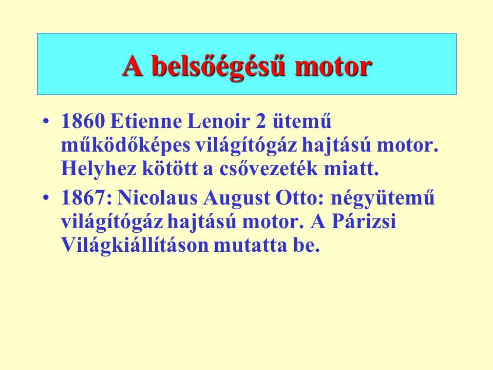 A belsőégésű motor 1860 Etienne Lenoir 2 ütemű működőképes világítógáz hajtású motor. Helyhez kötött a csővezeték miatt.