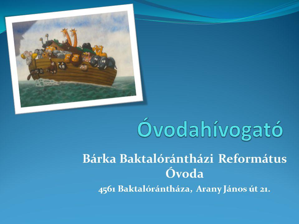 Óvodahívogató Bárka Baktalórántházi Református Óvoda