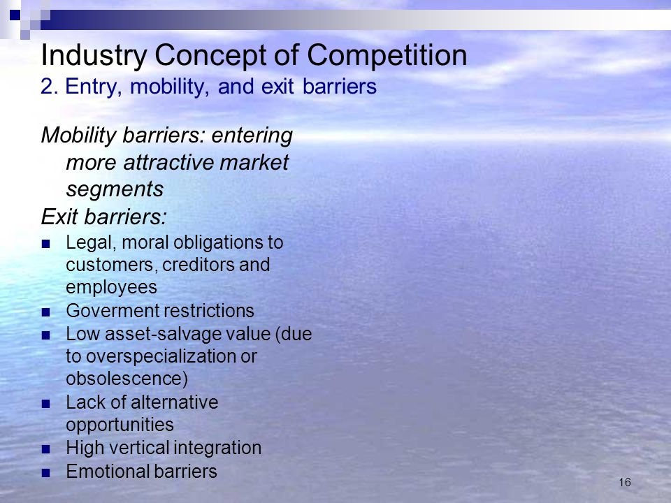 Industry Concept of Competition 2. Entry, mobility, and exit barriers