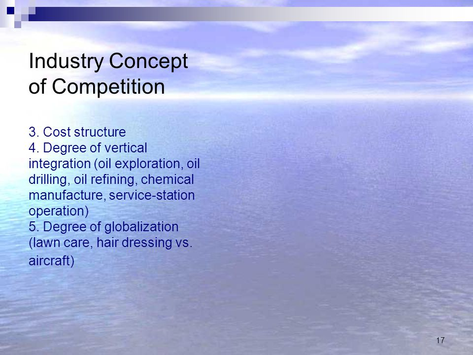 Industry Concept of Competition 3. Cost structure 4