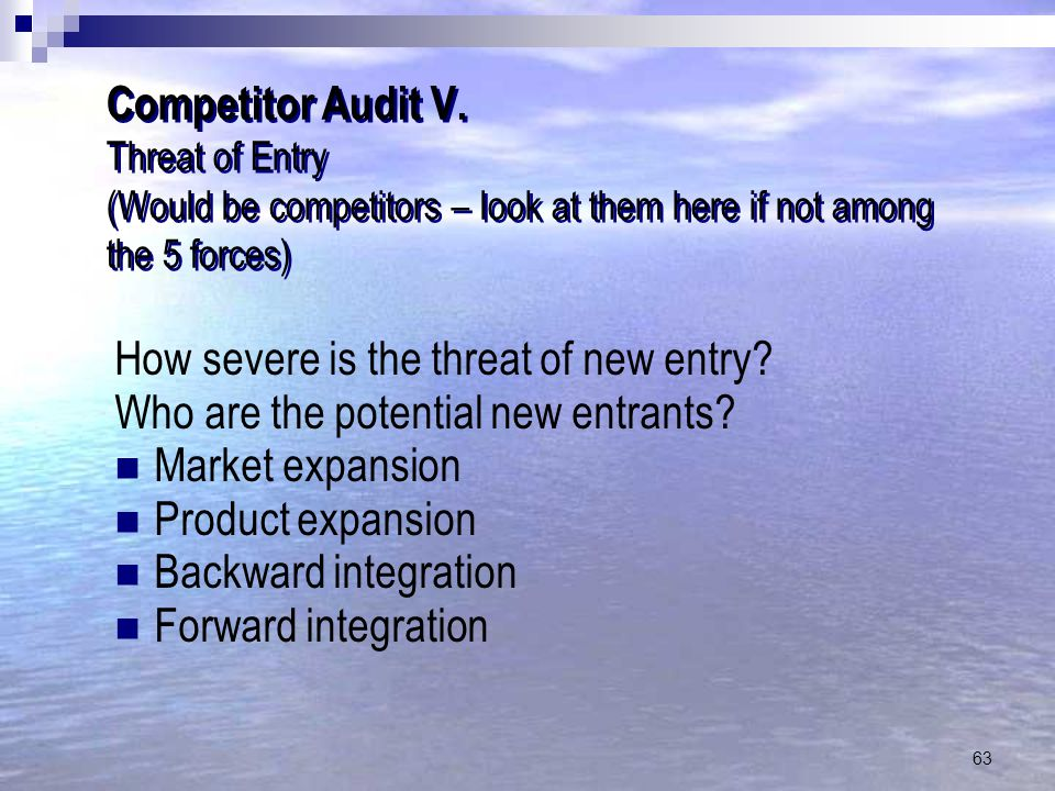 Competitor Audit V. Threat of Entry (Would be competitors – look at them here if not among the 5 forces)