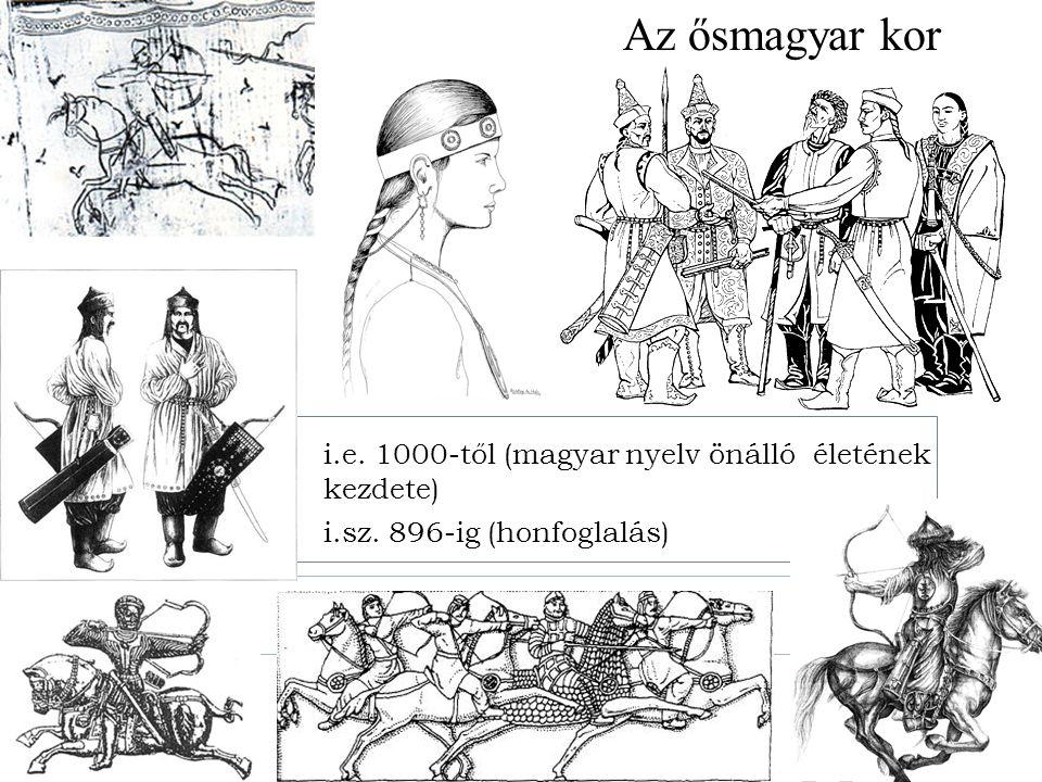 Az ősmagyar kor i.e. 1000-től (magyar nyelv önálló életének kezdete)
