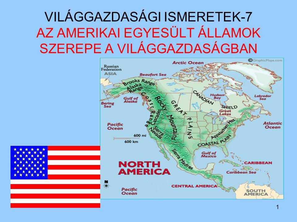 VILÁGGAZDASÁGI ISMERETEK-7 AZ AMERIKAI EGYESÜLT ÁLLAMOK SZEREPE A VILÁGGAZDASÁGBAN