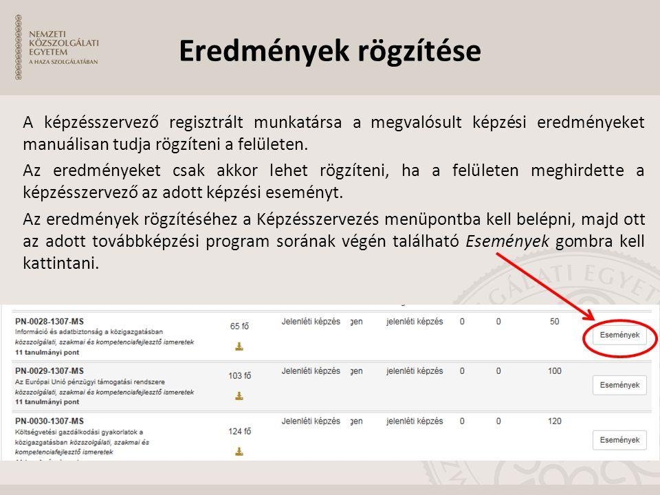Eredmények rögzítése A képzésszervező regisztrált munkatársa a megvalósult képzési eredményeket manuálisan tudja rögzíteni a felületen.