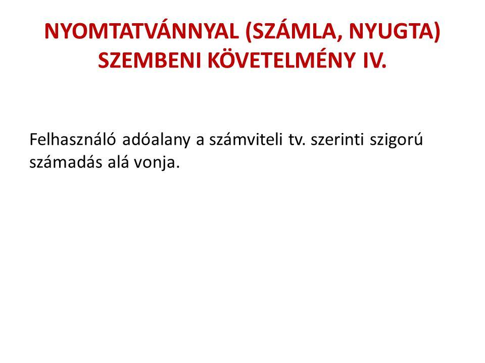 NYOMTATVÁNNYAL (SZÁMLA, NYUGTA) SZEMBENI KÖVETELMÉNY IV.
