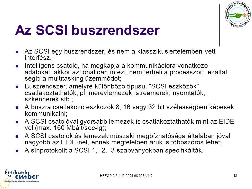 Az SCSI buszrendszer Az SCSI egy buszrendszer, és nem a klasszikus értelemben vett interfész.