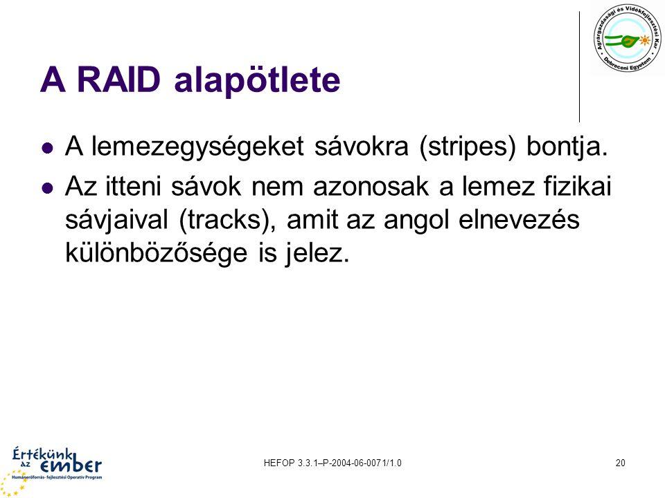 A RAID alapötlete A lemezegységeket sávokra (stripes) bontja.