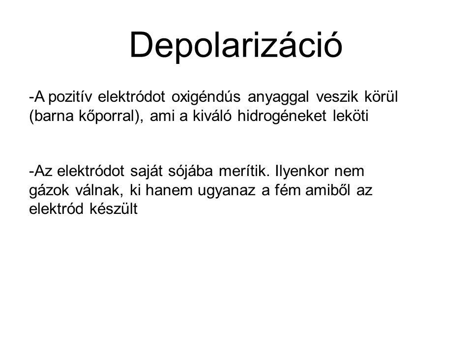 Depolarizáció -A pozitív elektródot oxigéndús anyaggal veszik körül (barna kőporral), ami a kiváló hidrogéneket leköti.