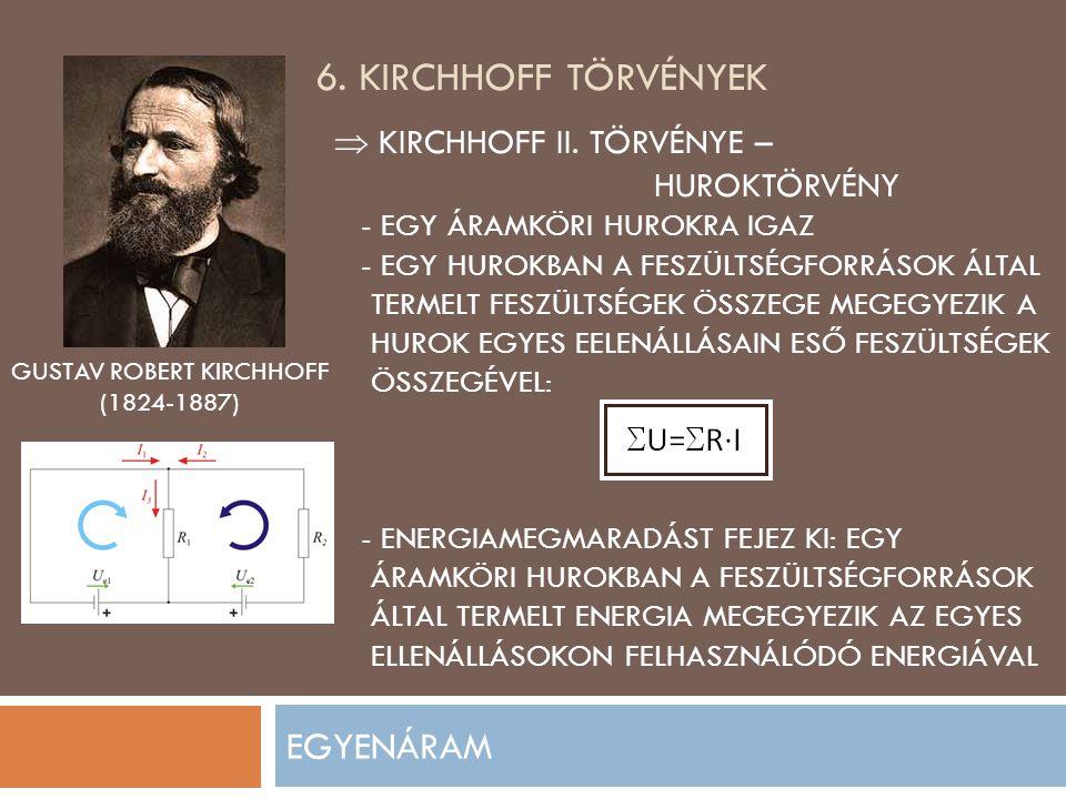 6. KIRCHHOFF TÖRVÉNYEK EGYENÁRAM  KIRCHHOFF II. TÖRVÉNYE –