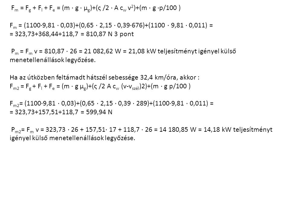 Fm = Fg + Fl + Fe = (m · g · µg)+(ς /2 · A cw v2)+(m · g ·p/100 )