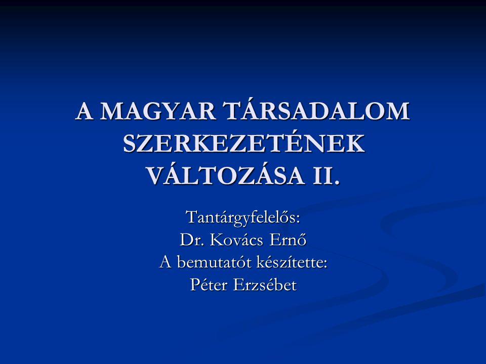 A MAGYAR TÁRSADALOM SZERKEZETÉNEK VÁLTOZÁSA II.