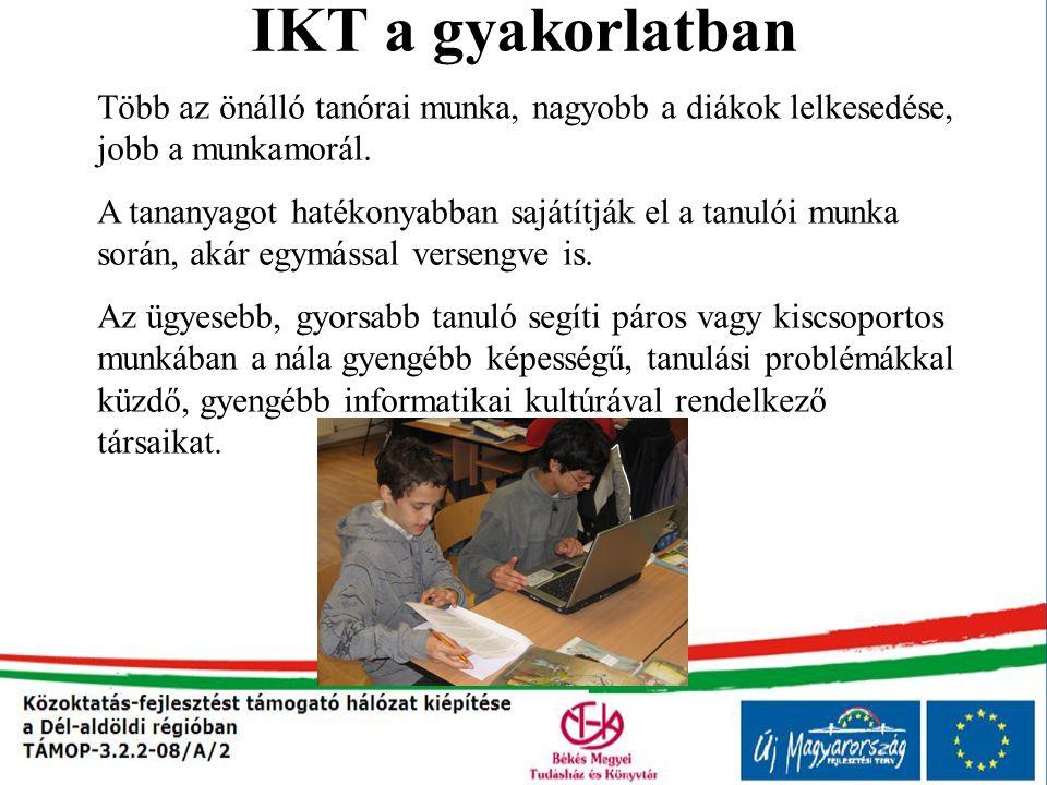 IKT a gyakorlatban Több az önálló tanórai munka, nagyobb a diákok lelkesedése, jobb a munkamorál.