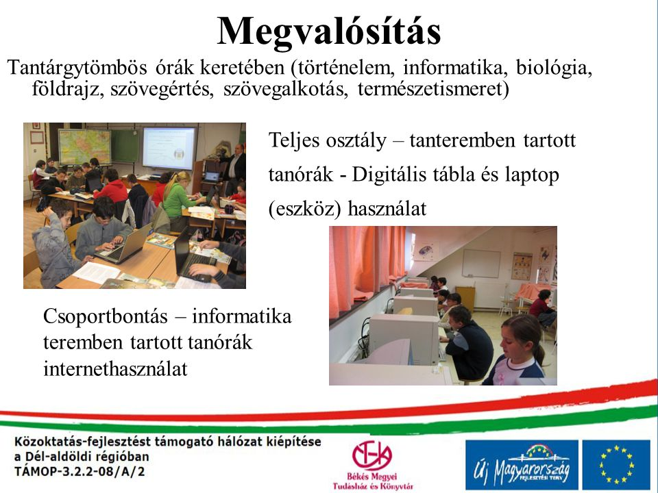 Megvalósítás Tantárgytömbös órák keretében (történelem, informatika, biológia, földrajz, szövegértés, szövegalkotás, természetismeret)