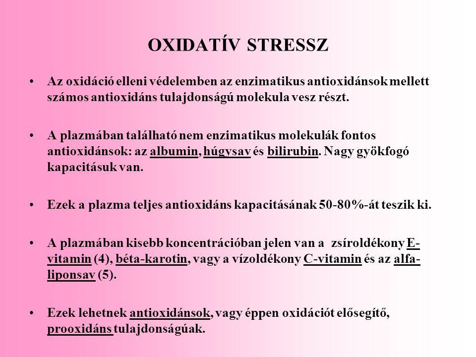 OXIDATÍV STRESSZ Az oxidáció elleni védelemben az enzimatikus antioxidánsok mellett számos antioxidáns tulajdonságú molekula vesz részt.