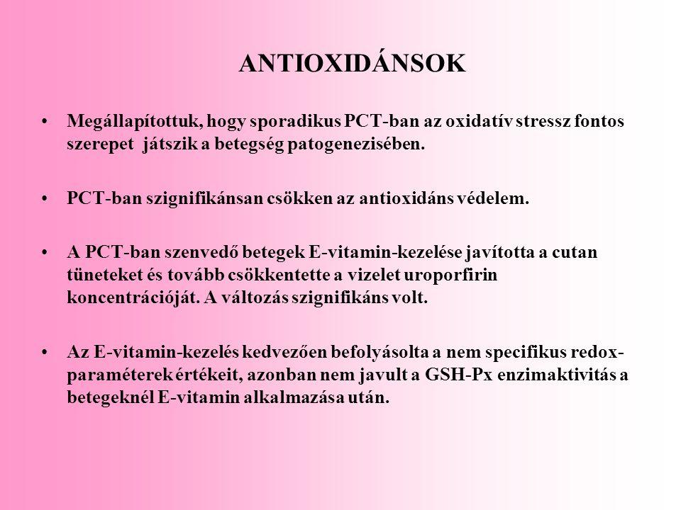 ANTIOXIDÁNSOK Megállapítottuk, hogy sporadikus PCT-ban az oxidatív stressz fontos szerepet játszik a betegség patogenezisében.