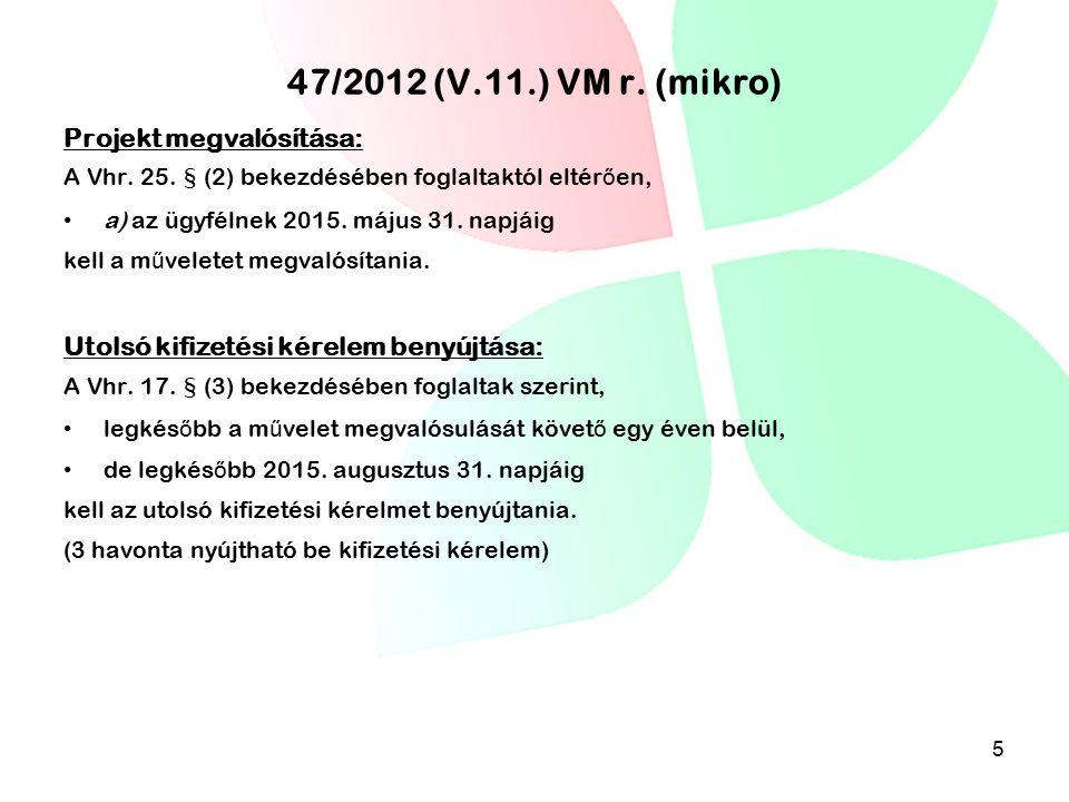 47/2012 (V.11.) VM r. (mikro) Projekt megvalósítása: