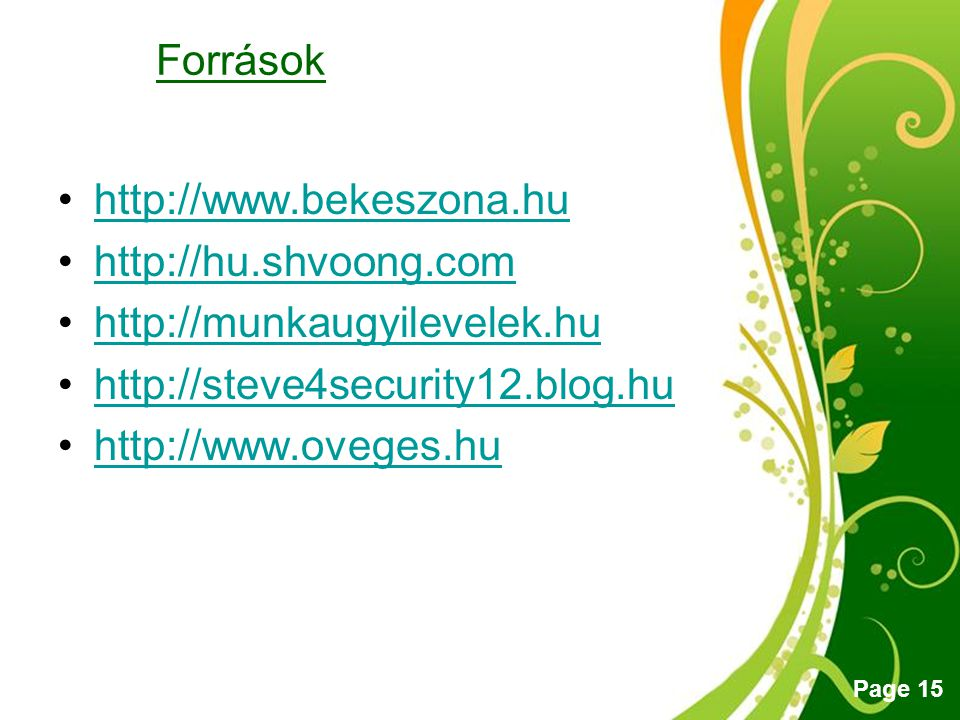 Források http://www.bekeszona.hu. http://hu.shvoong.com. http://munkaugyilevelek.hu. http://steve4security12.blog.hu.