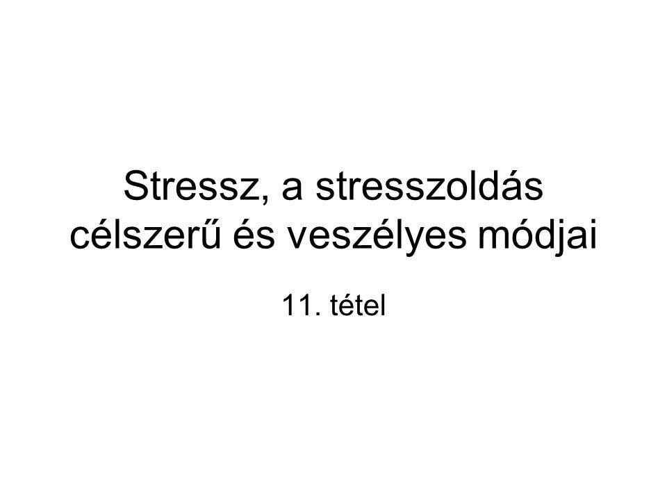 Stressz, a stresszoldás célszerű és veszélyes módjai