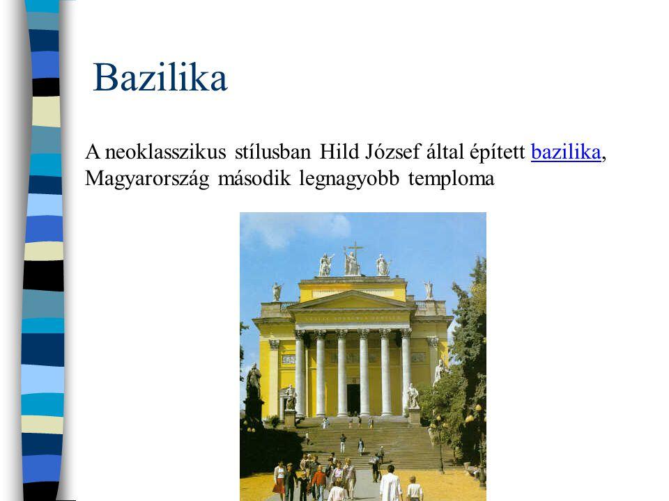 Bazilika A neoklasszikus stílusban Hild József által épített bazilika, Magyarország második legnagyobb temploma.