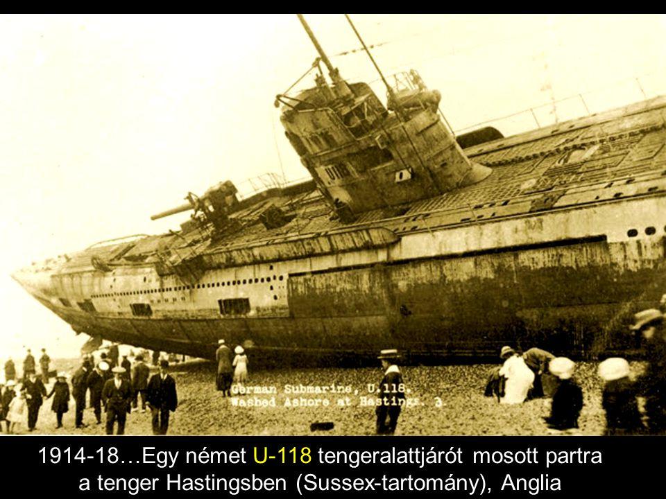 1914-18…Egy német U-118 tengeralattjárót mosott partra a tenger Hastingsben (Sussex-tartomány), Anglia