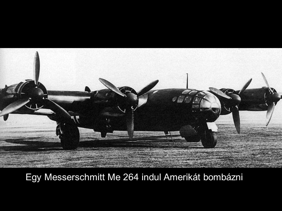 Egy Messerschmitt Me 264 indul Amerikát bombázni