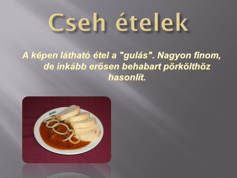 Cseh ételek A képen látható étel a gulás .
