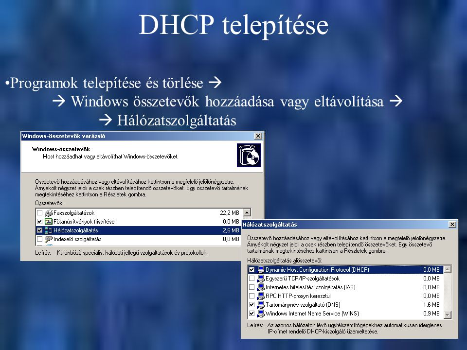 DHCP telepítése Programok telepítése és törlése   Windows összetevők hozzáadása vagy eltávolítása   Hálózatszolgáltatás.