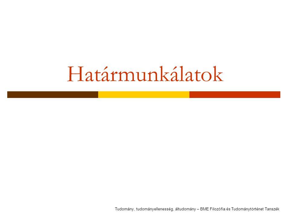 Határmunkálatok Tudomány, tudományellenesség, áltudomány – BME Filozófia és Tudománytörténet Tanszék.