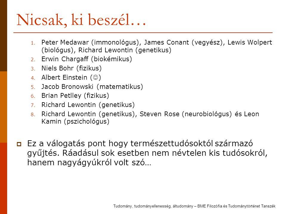 Nicsak, ki beszél… Peter Medawar (immonológus), James Conant (vegyész), Lewis Wolpert (biológus), Richard Lewontin (genetikus)