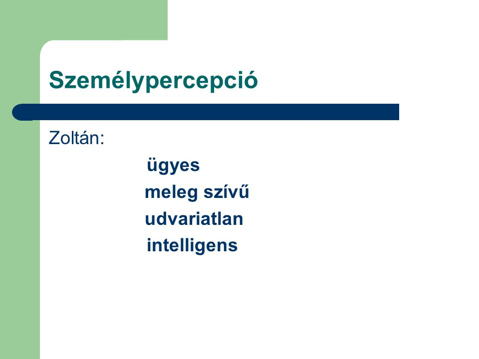 Személypercepció Zoltán: ügyes meleg szívű udvariatlan intelligens
