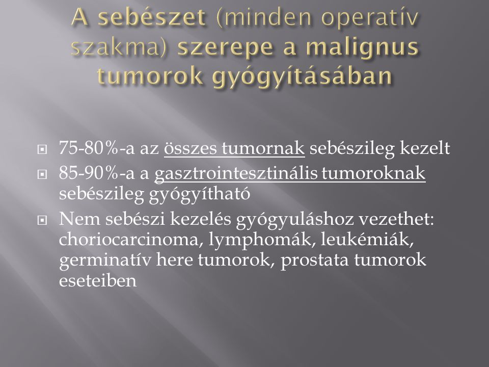 A sebészet (minden operatív szakma) szerepe a malignus tumorok gyógyításában