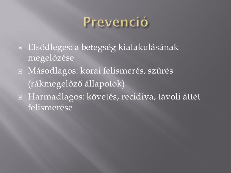 Prevenció Elsődleges: a betegség kialakulásának megelőzése
