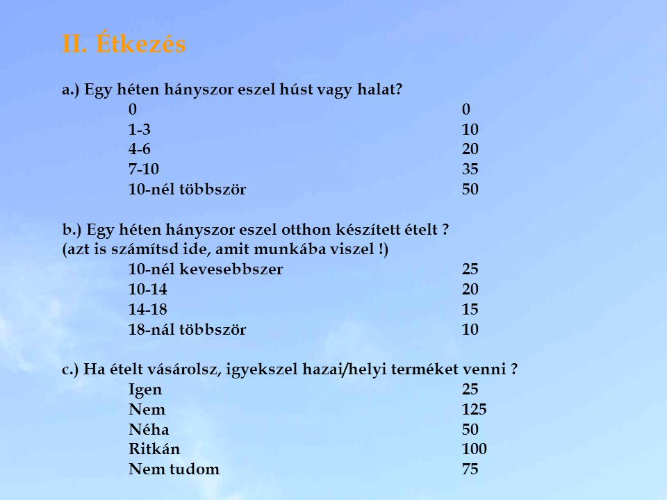 II. Étkezés a.) Egy héten hányszor eszel húst vagy halat 0 0 1-3 10