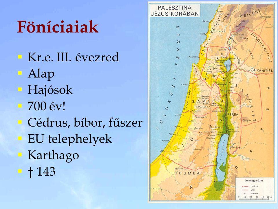 Föníciaiak Kr.e. III. évezred Alap Hajósok 700 év!
