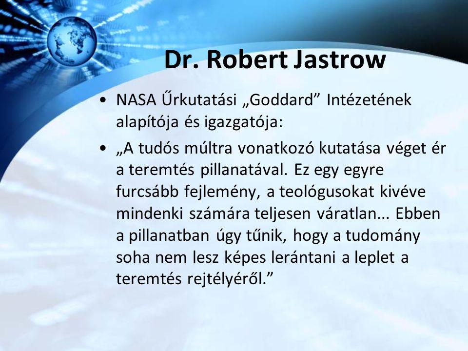 """Dr. Robert Jastrow NASA Űrkutatási """"Goddard Intézetének alapítója és igazgatója:"""