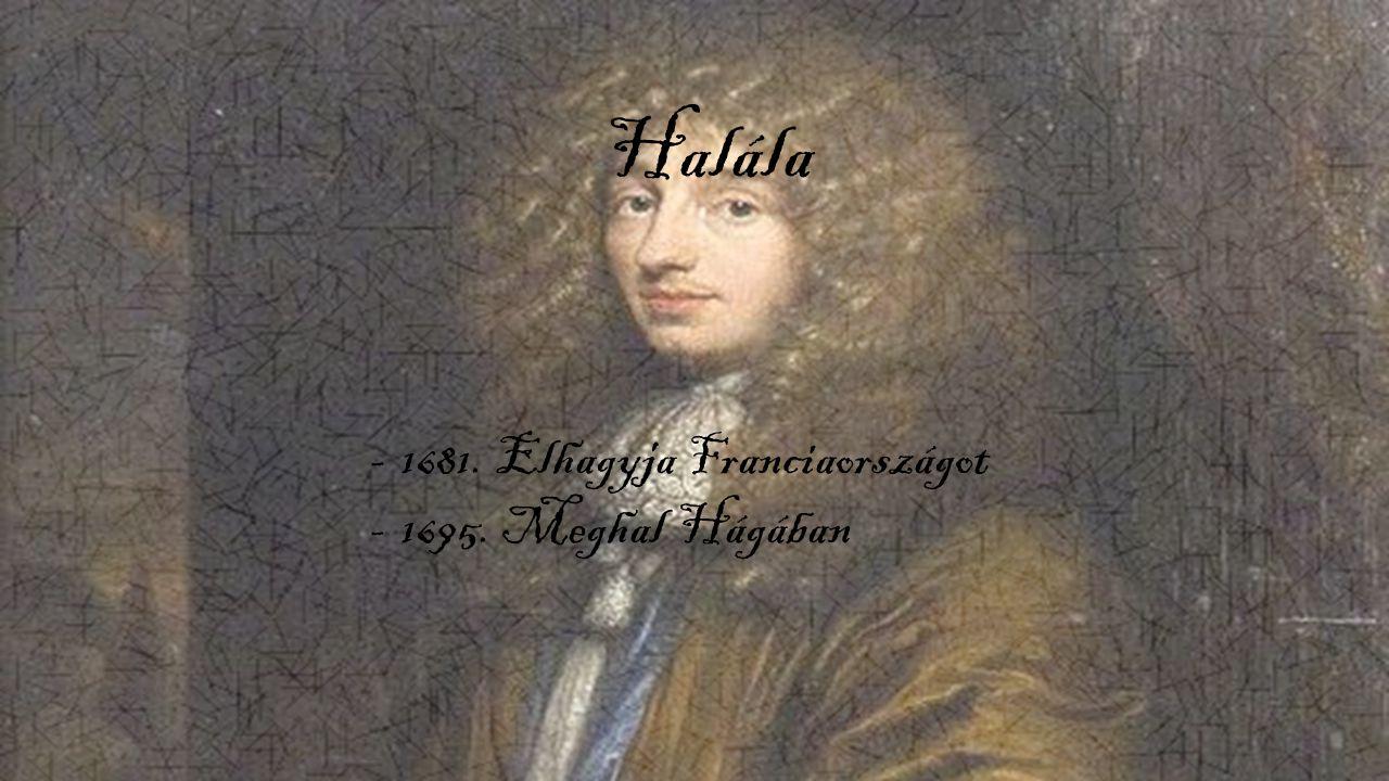 Halála 1681. Elhagyja Franciaországot 1695. Meghal Hágában