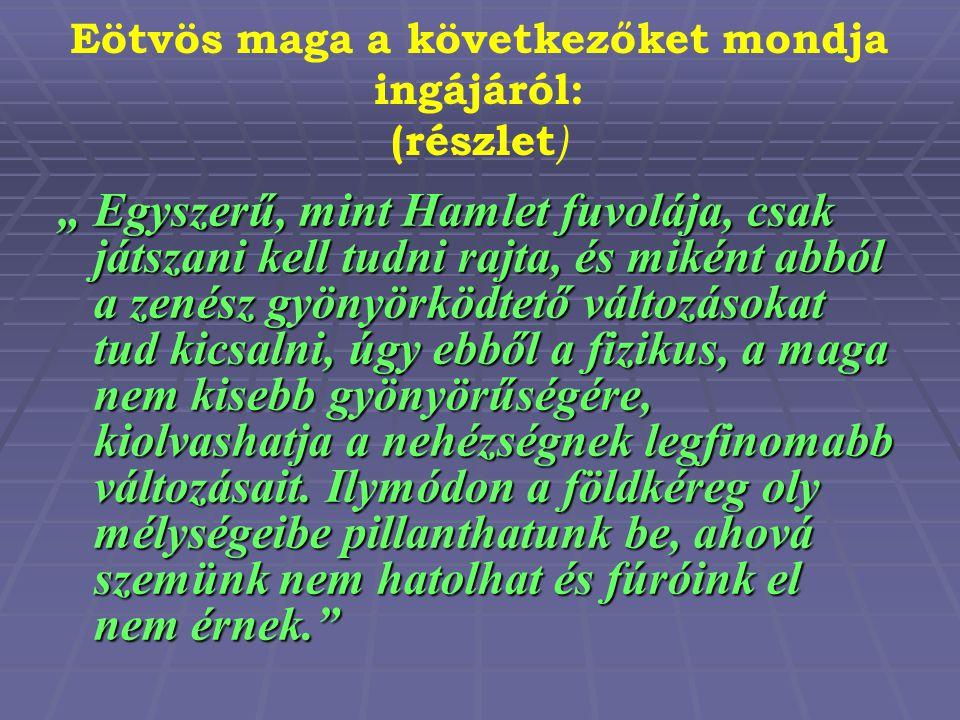 Eötvös maga a következőket mondja ingájáról: (részlet)