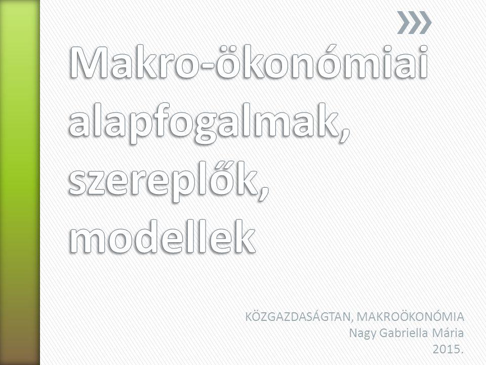 Makro-ökonómiai alapfogalmak, szereplők, modellek