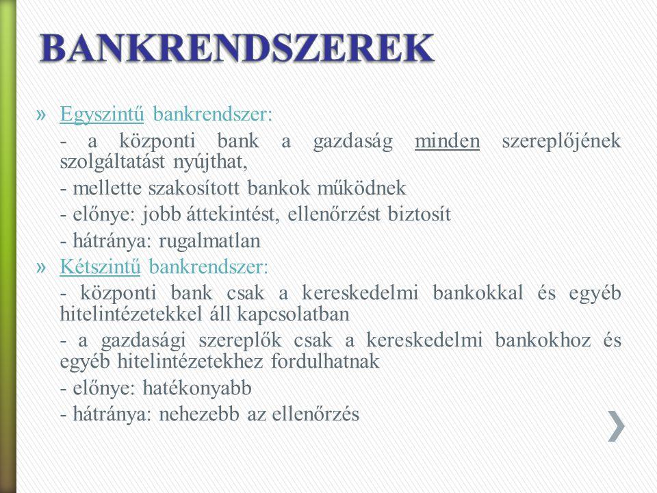BANKRENDSZEREK Egyszintű bankrendszer: