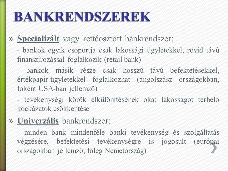 BANKRENDSZEREK Specializált vagy kettéosztott bankrendszer: