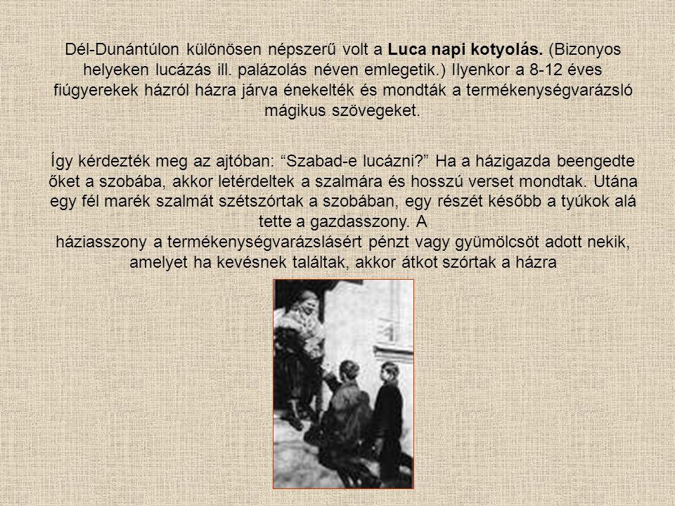 Dél-Dunántúlon különösen népszerű volt a Luca napi kotyolás