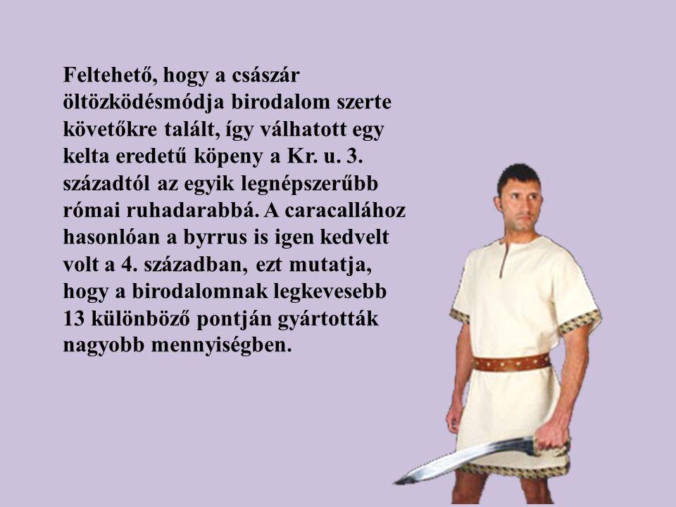 Feltehető, hogy a császár öltözködésmódja birodalom szerte követőkre talált, így válhatott egy kelta eredetű köpeny a Kr.