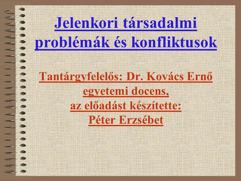 Jelenkori társadalmi problémák és konfliktusok Tantárgyfelelős: Dr
