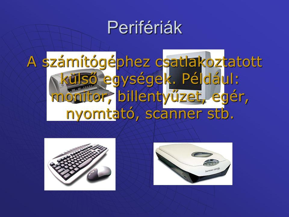 Perifériák A számítógéphez csatlakoztatott külső egységek.