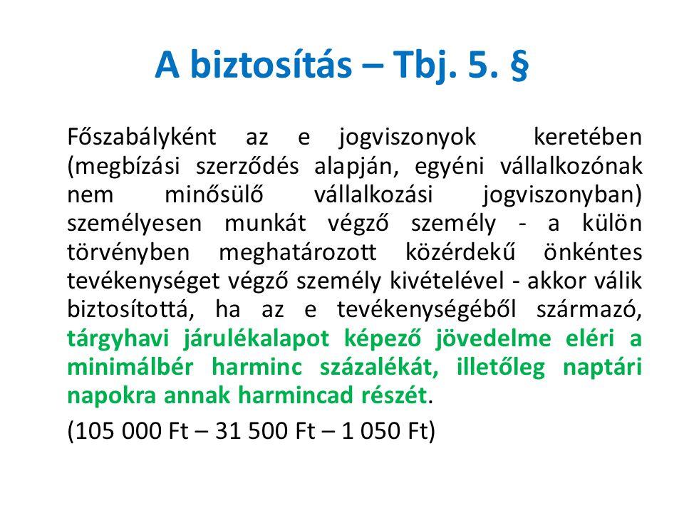 A biztosítás – Tbj. 5. § (105 000 Ft – 31 500 Ft – 1 050 Ft)