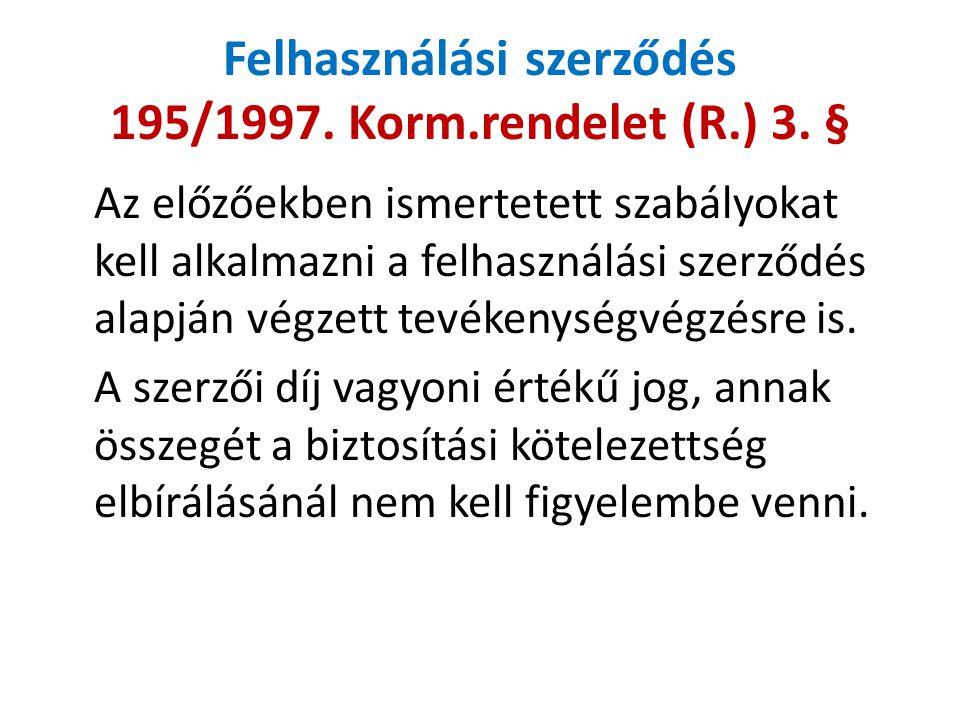 Felhasználási szerződés 195/1997. Korm.rendelet (R.) 3. §
