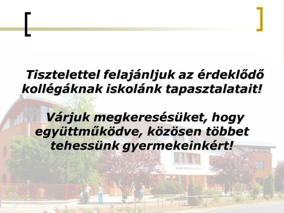 Tisztelettel felajánljuk az érdeklődő kollégáknak iskolánk tapasztalatait!