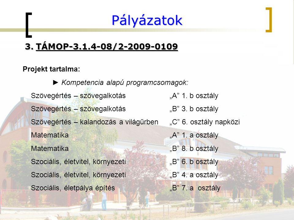 Pályázatok TÁMOP-3.1.4-08/2-2009-0109 Projekt tartalma: