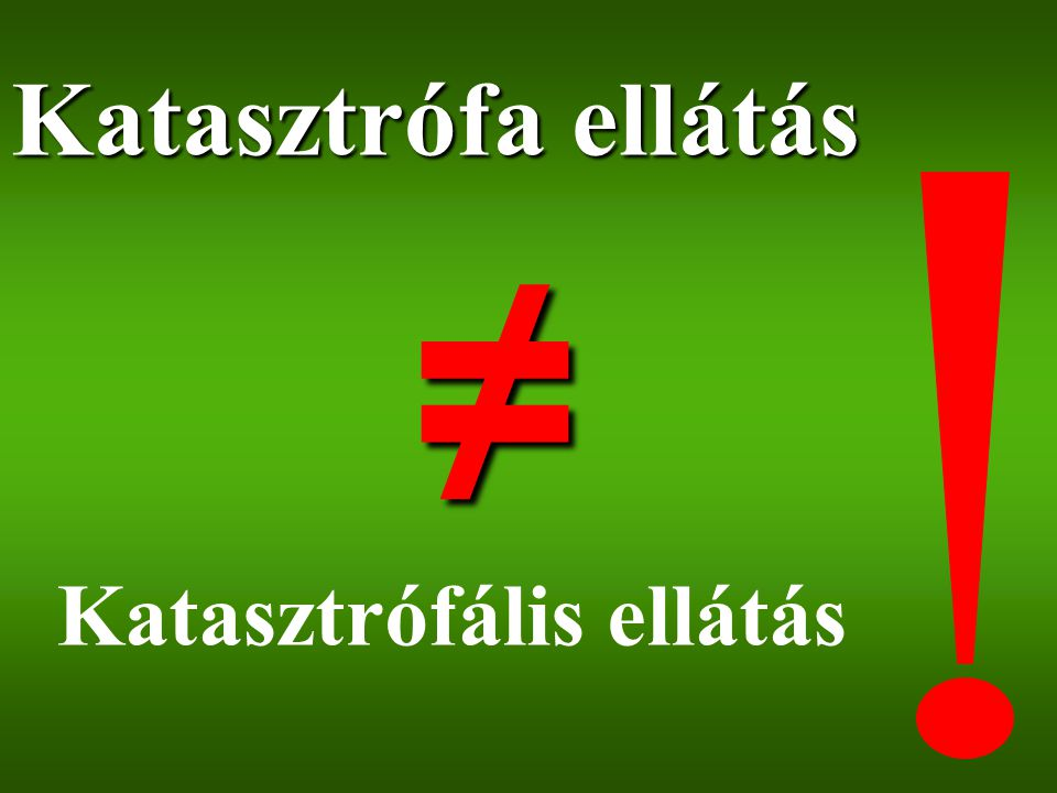 Katasztrófa ellátás ≠ Katasztrófális ellátás 21