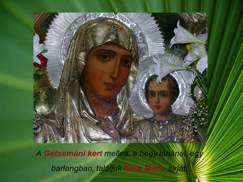 A Getsemáni kert mellett, a hegy lábánál, egy barlangban, találjuk Szűz Mária sírját.